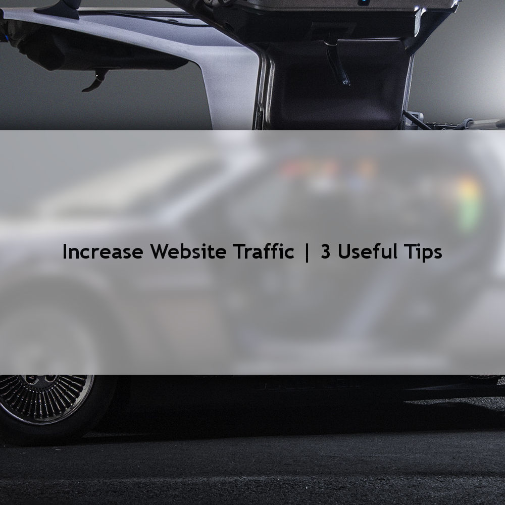 Increase Website Traffic | 3 Useful Tips